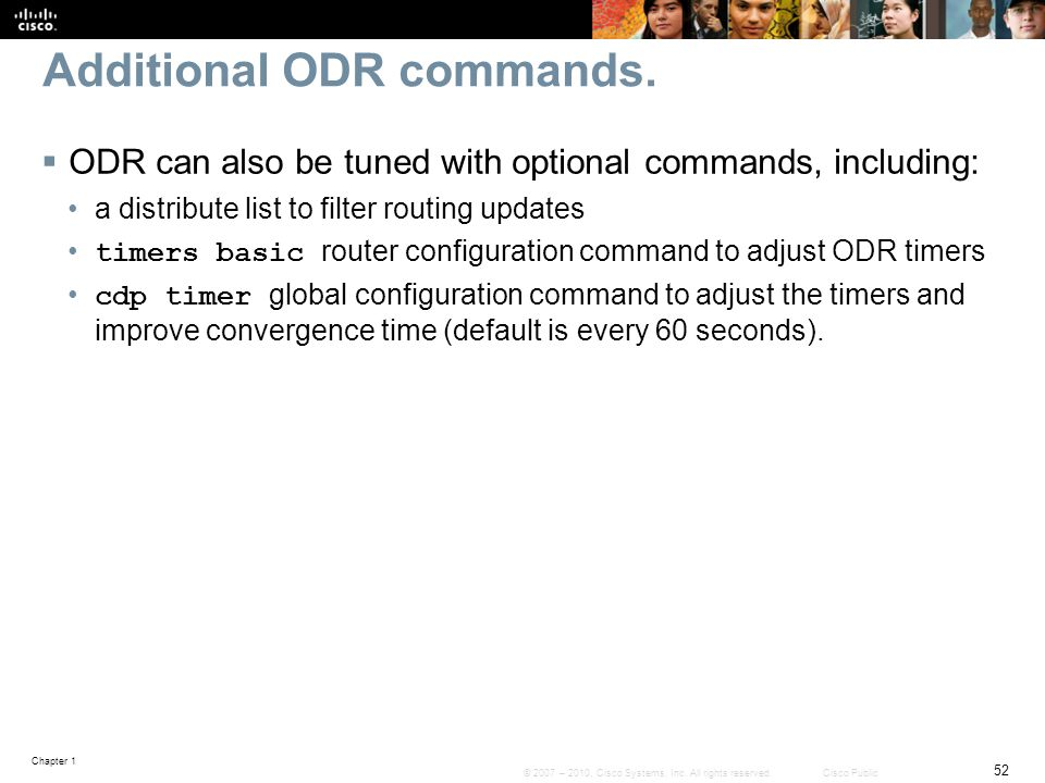Chapter 1 52 © 2007 – 2010, Cisco Systems, Inc. All rights reserved. Cisco Public Additional ODR commands.  ODR can also be tuned with optional comma