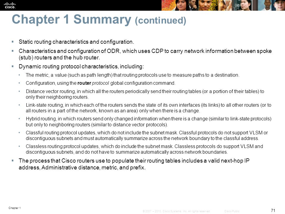 Chapter 1 71 © 2007 – 2010, Cisco Systems, Inc. All rights reserved. Cisco Public Chapter 1 Summary (continued)  Static routing characteristics and c
