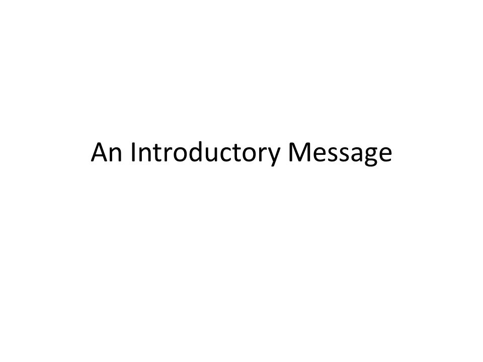 An Introductory Message