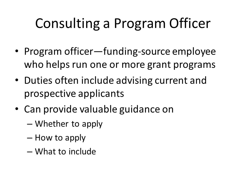 Program officer—funding-source employee who helps run one or more grant programs Duties often include advising current and prospective applicants Can