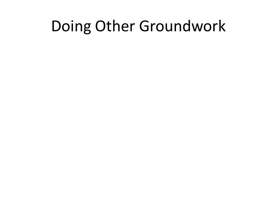 Doing Other Groundwork