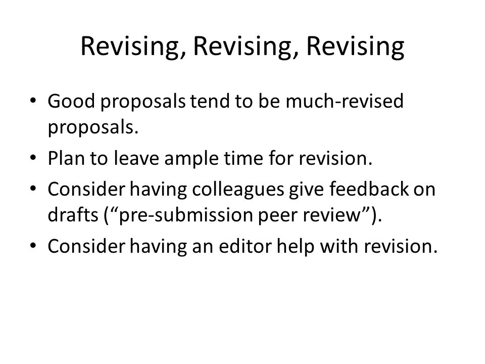 """Good proposals tend to be much-revised proposals. Plan to leave ample time for revision. Consider having colleagues give feedback on drafts (""""pre-subm"""