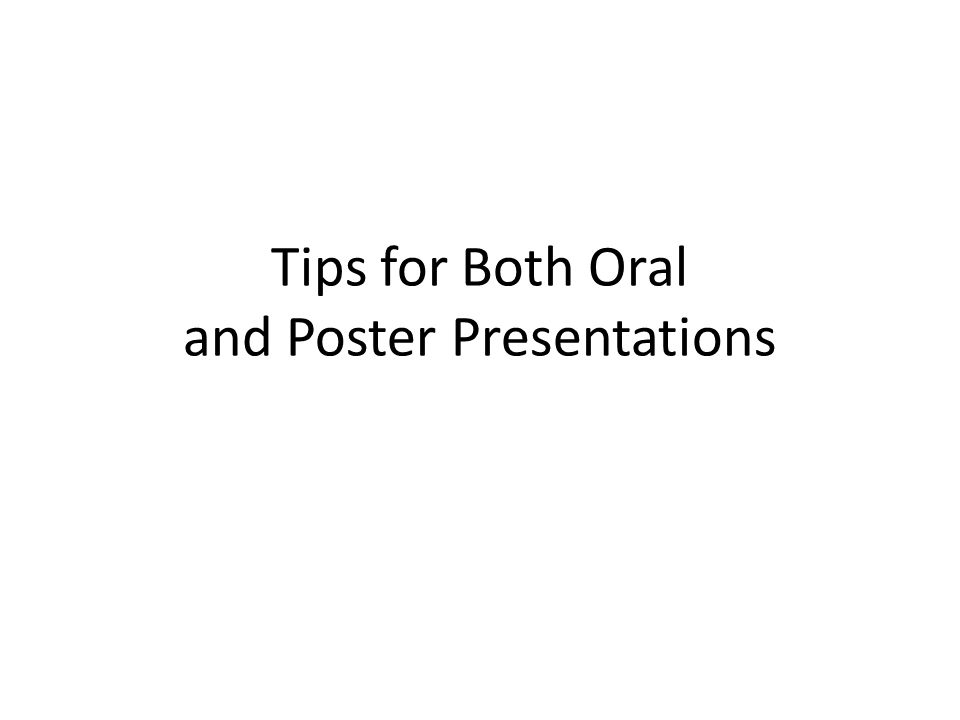 Tips for Both Oral and Poster Presentations