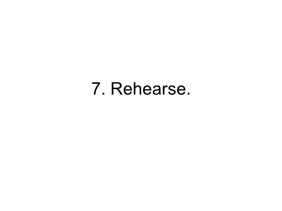 7. Rehearse.