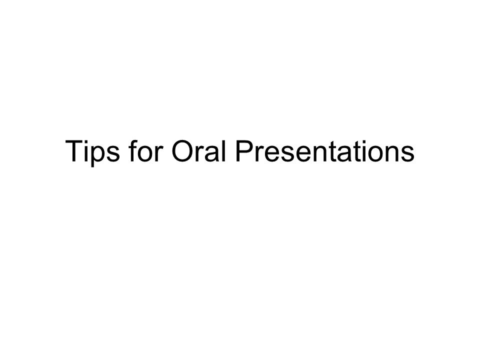 Tips for Oral Presentations