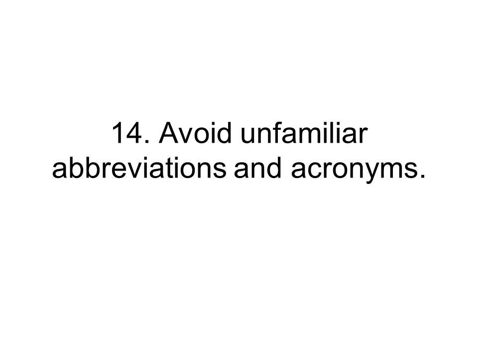 14. Avoid unfamiliar abbreviations and acronyms.