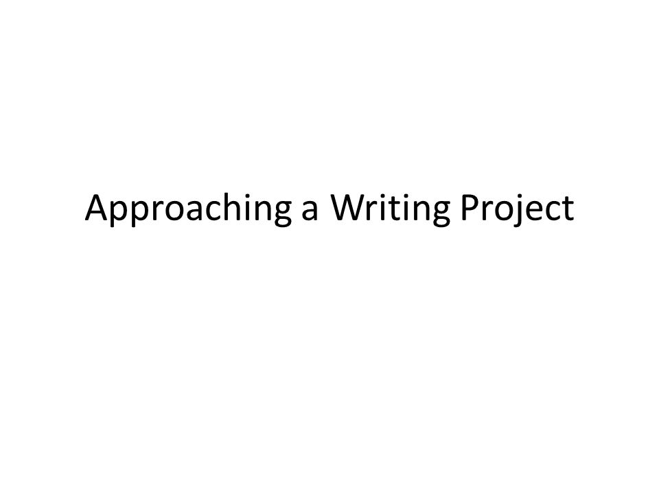 Approaching a Writing Project