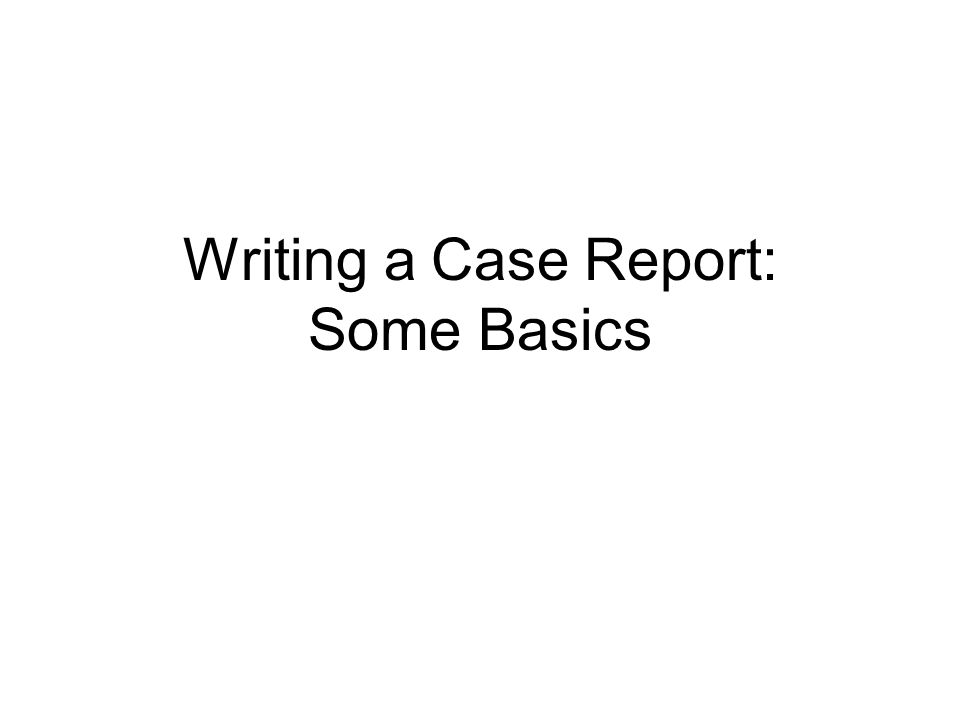 Writing a Case Report: Some Basics