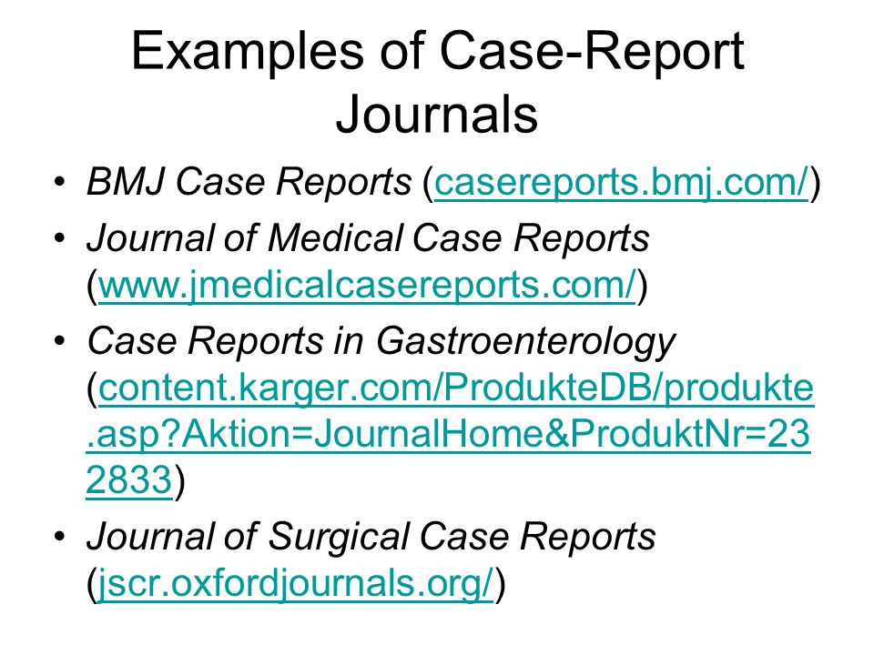 Examples of Case-Report Journals BMJ Case Reports (casereports.bmj.com/)casereports.bmj.com/ Journal of Medical Case Reports (www.jmedicalcasereports.