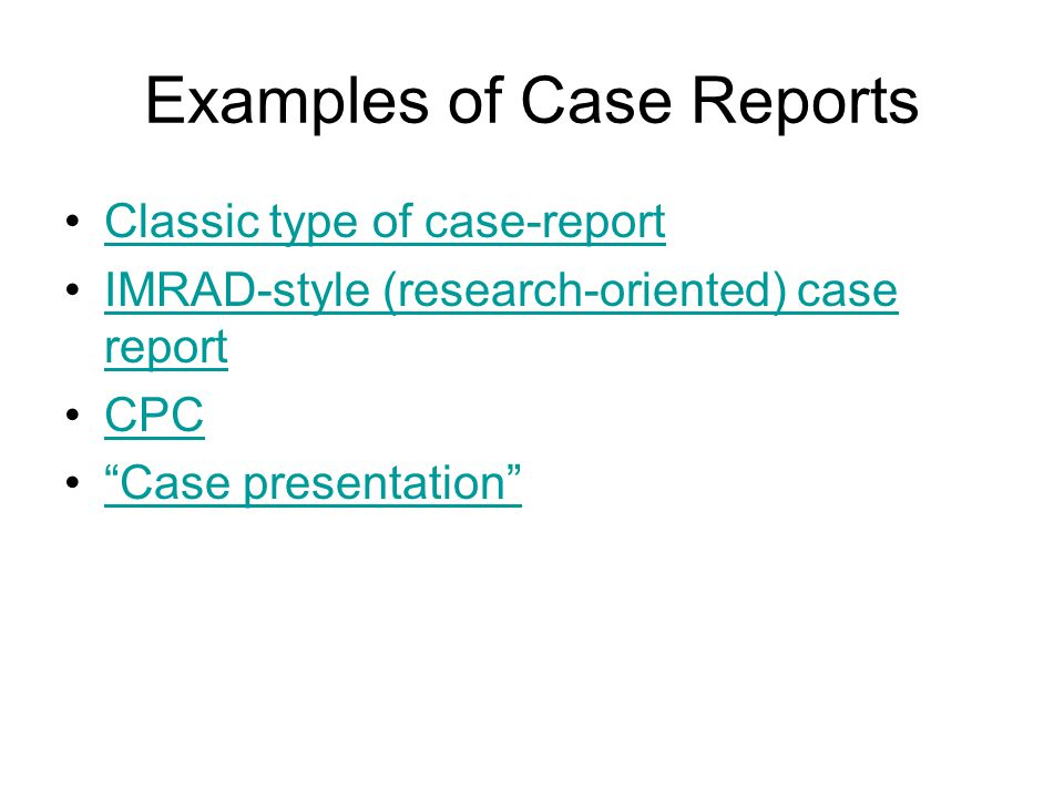 """Examples of Case Reports Classic type of case-report IMRAD-style (research-oriented) case reportIMRAD-style (research-oriented) case report CPC """"Case"""