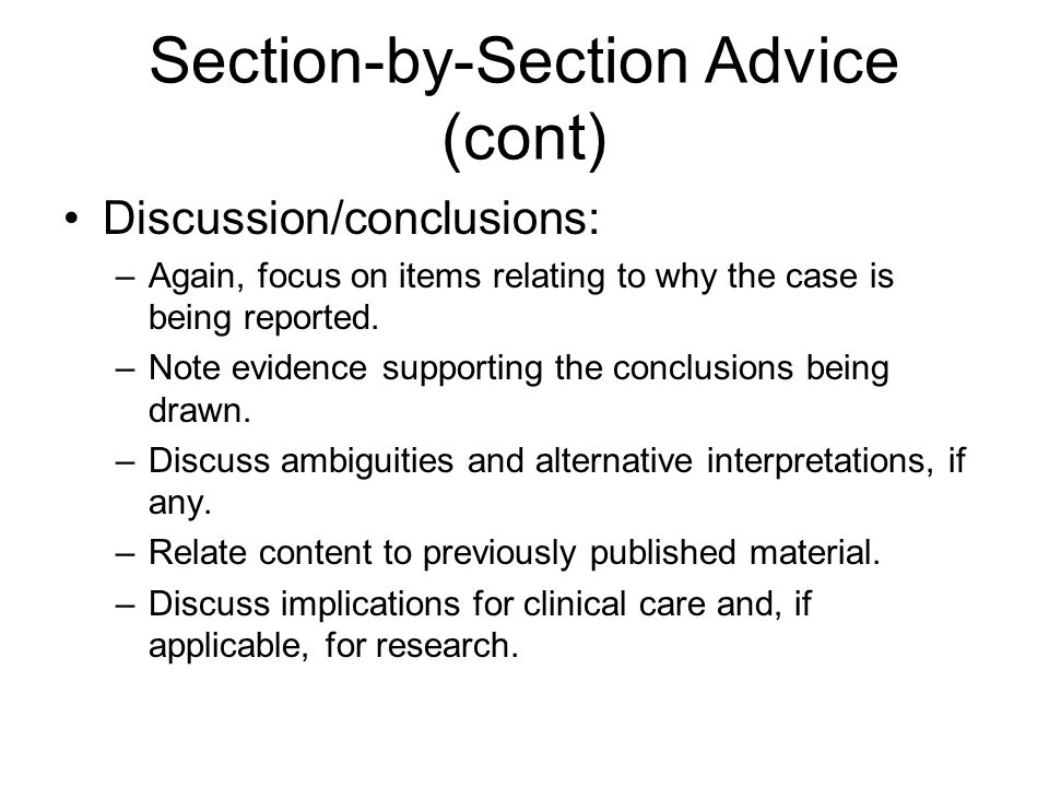 Section-by-Section Advice (cont) Discussion/conclusions: –Again, focus on items relating to why the case is being reported. –Note evidence supporting