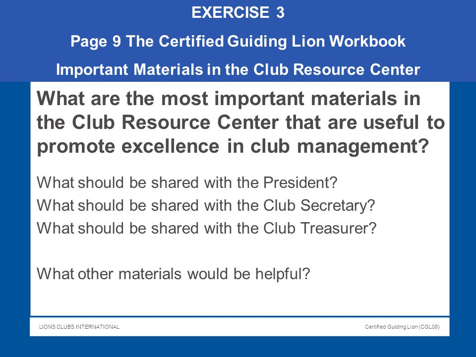 LIONS CLUBS INTERNATIONALCertified Guiding Lion (CGL08) What are the most important materials in the Club Resource Center that are useful to promote e