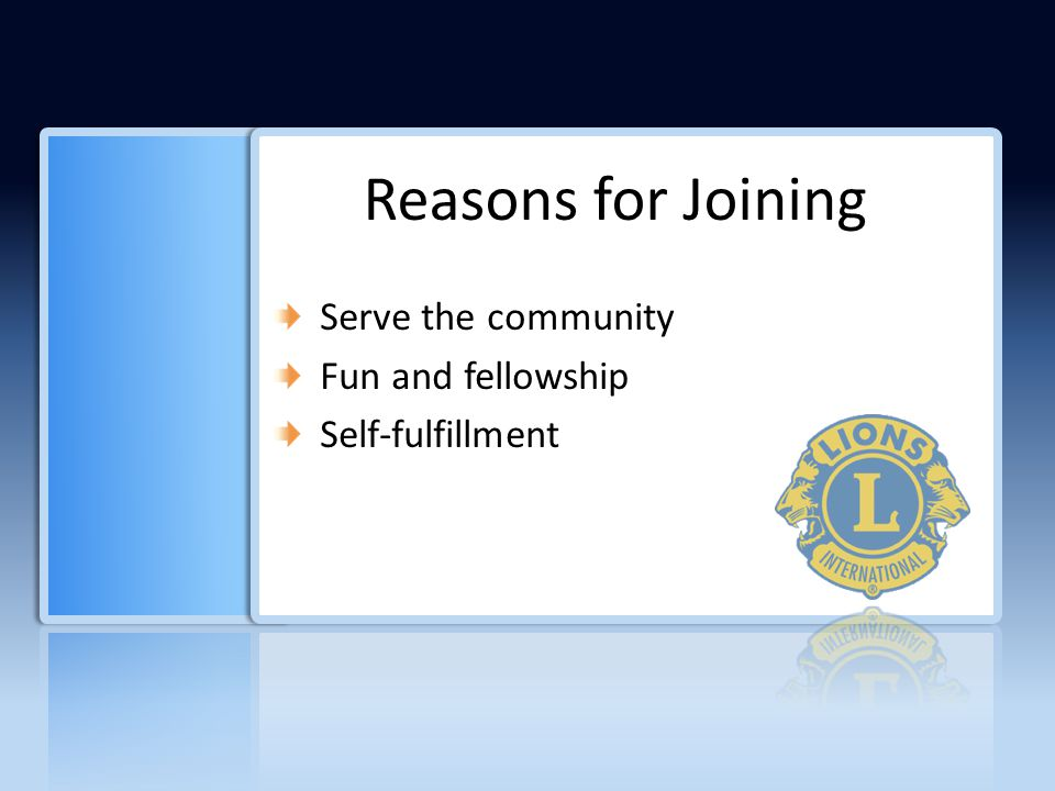 Serve the community Fun and fellowship Self-fulfillment Reasons for Joining