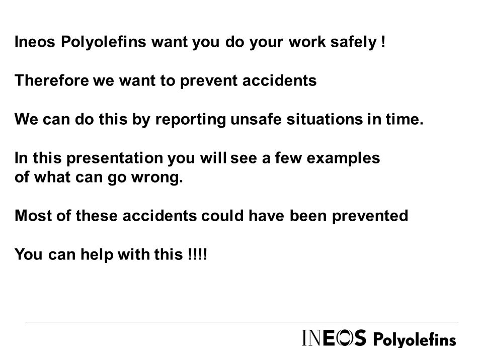 Ineos Polyolefins want you do your work safely .