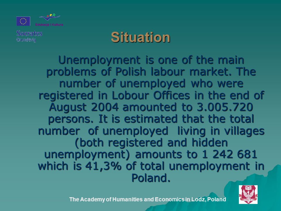 The Academy of Humanities and Economics in Lodz, Poland Situation Unemployment is one of the main problems of Polish labour market.