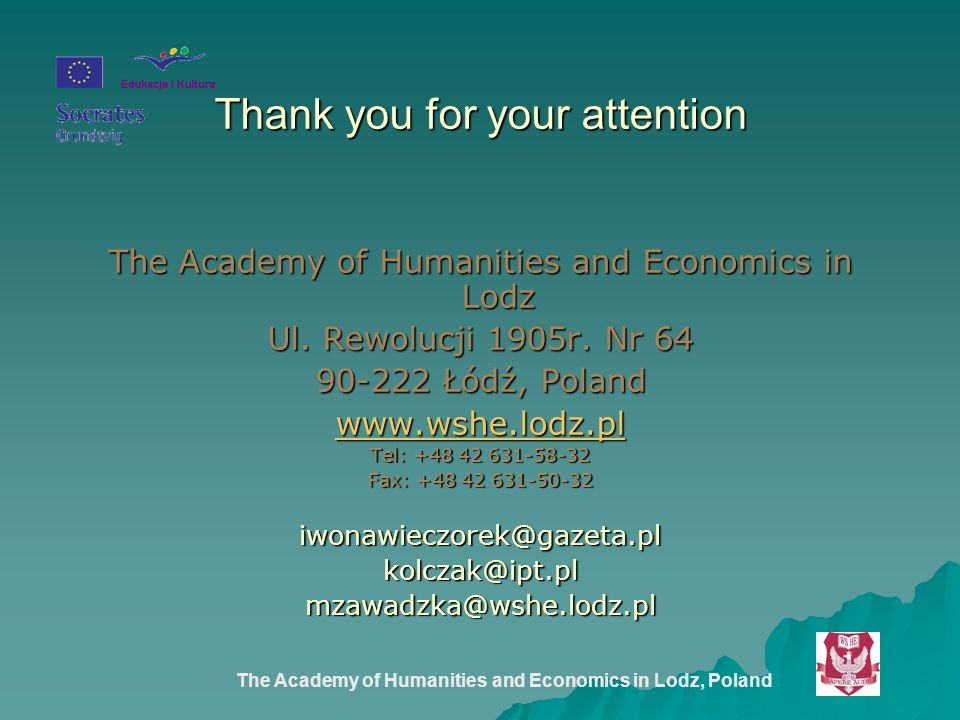 The Academy of Humanities and Economics in Lodz, Poland Thank you for your attention The Academy of Humanities and Economics in Lodz Ul.