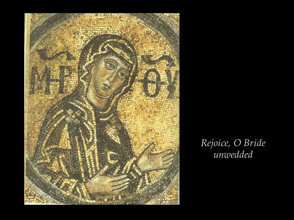 Rejoice, you who were pregnant with the guide for the wayward; rejoice, you who gave birth to the redeemer of captives.