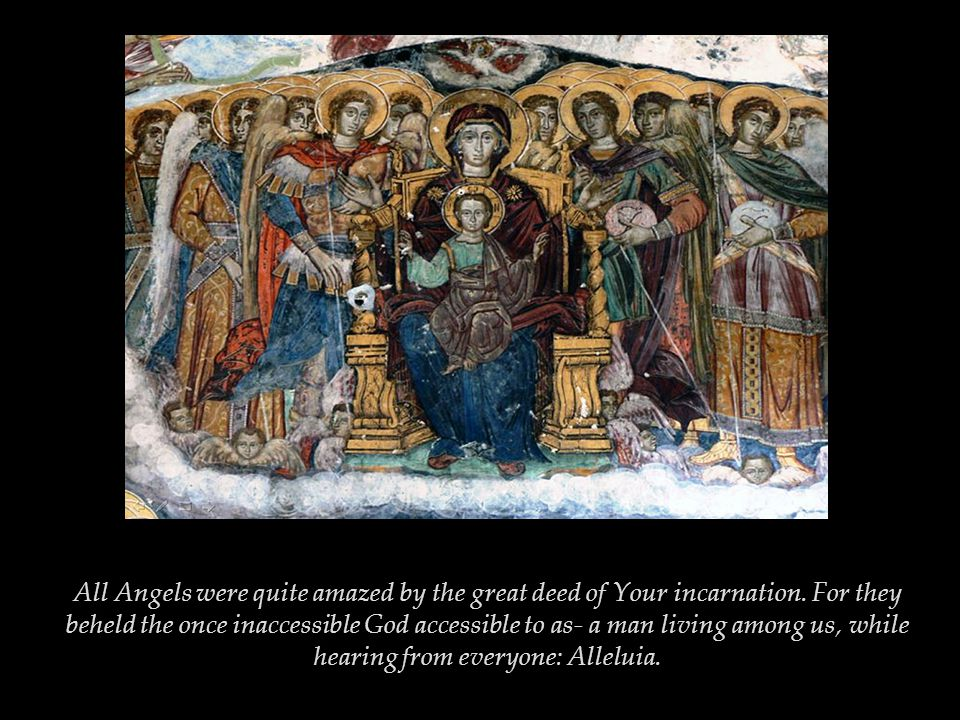 All Angels were quite amazed by the great deed of Your incarnation.