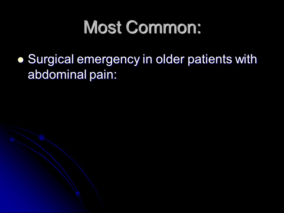 Most Common: Surgical emergency in older patients with abdominal pain: Surgical emergency in older patients with abdominal pain: