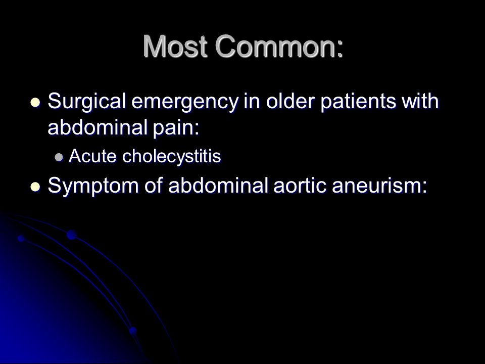 Most Common: Surgical emergency in older patients with abdominal pain: Surgical emergency in older patients with abdominal pain: Acute cholecystitis A