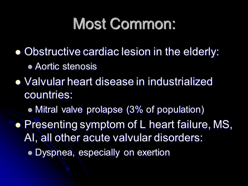 Most Common: Obstructive cardiac lesion in the elderly: Obstructive cardiac lesion in the elderly: Aortic stenosis Aortic stenosis Valvular heart dise