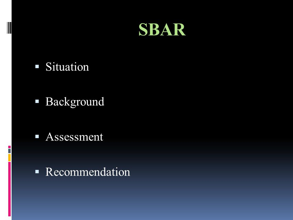 SBAR  Situation  Background  Assessment  Recommendation