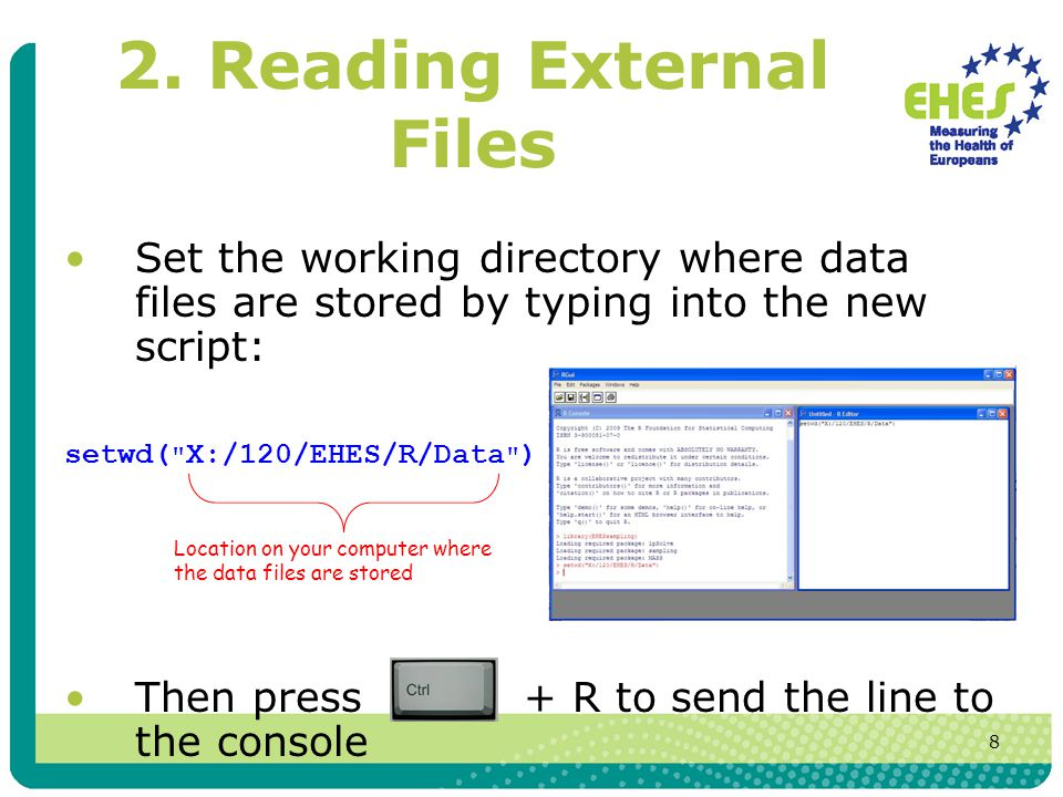 8 2. Reading External Files Set the working directory where data files are stored by typing into the new script: setwd(