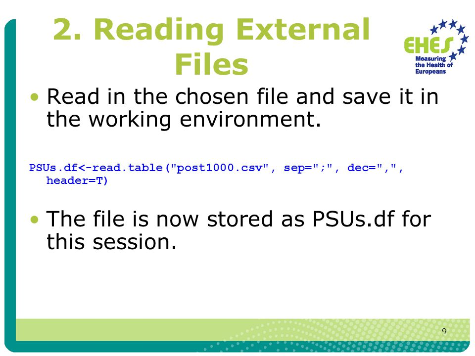 9 2. Reading External Files Read in the chosen file and save it in the working environment.