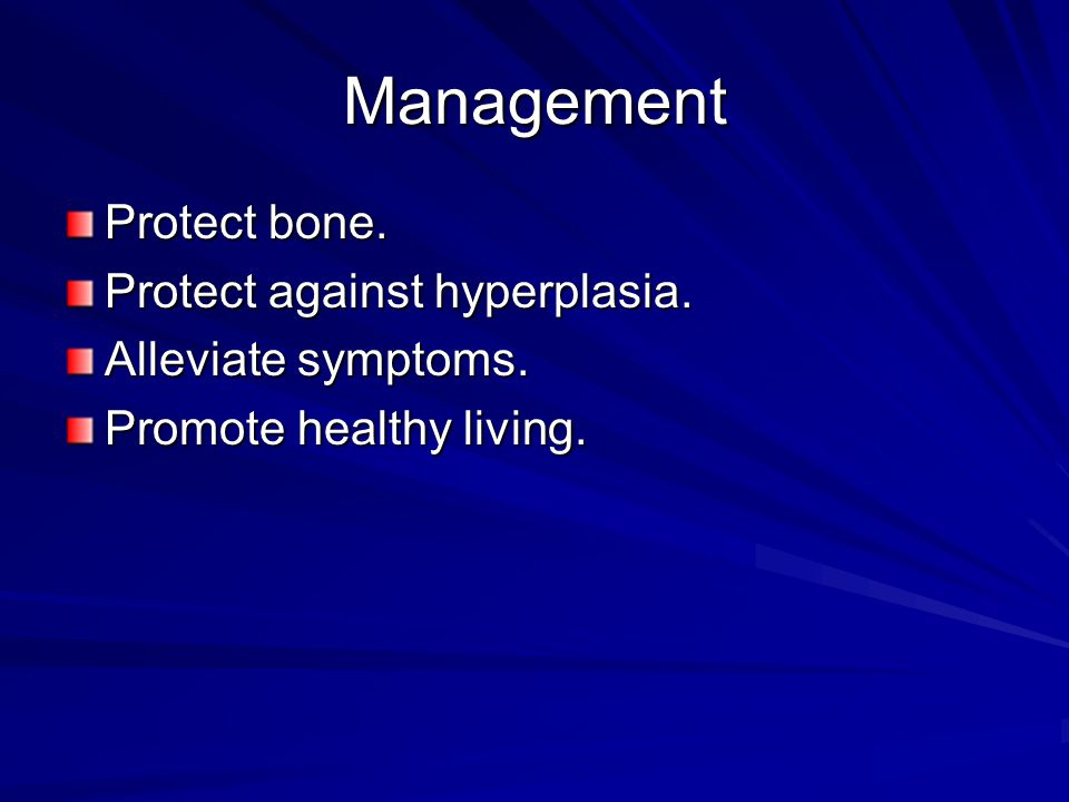 Management Protect bone. Protect against hyperplasia. Alleviate symptoms. Promote healthy living.