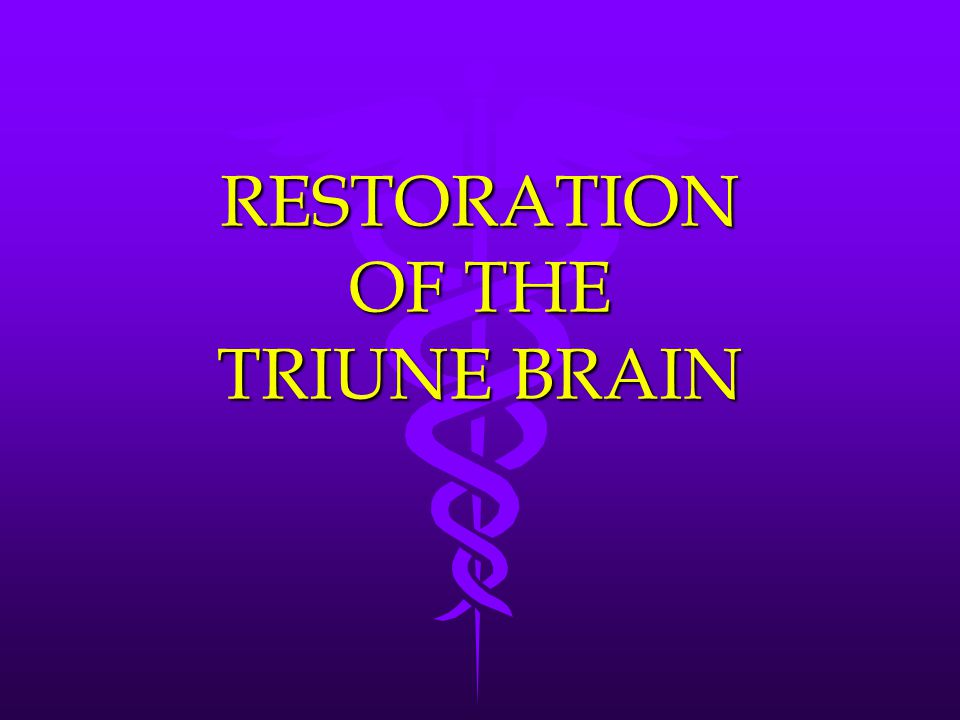RESTORATION OF THE TRIUNE BRAIN