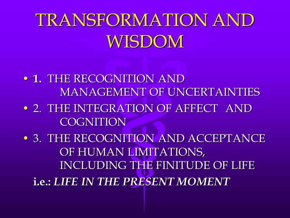 TRANSFORMATION AND WISDOM 1.THE RECOGNITION AND MANAGEMENT OF UNCERTAINTIES 1.