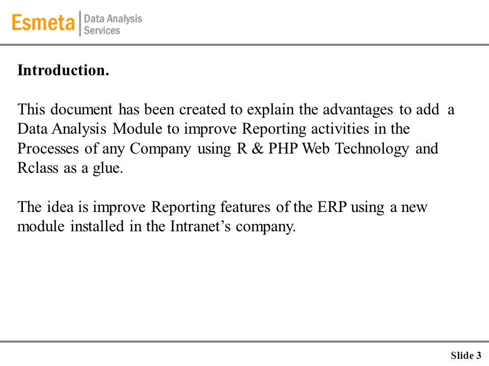 Introduction. This document has been created to explain the advantages to add a Data Analysis Module to improve Reporting activities in the Processes