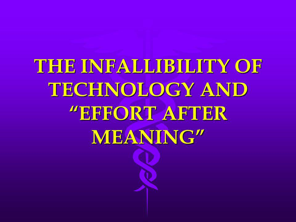 """THE INFALLIBILITY OF TECHNOLOGY AND """"EFFORT AFTER MEANING"""""""