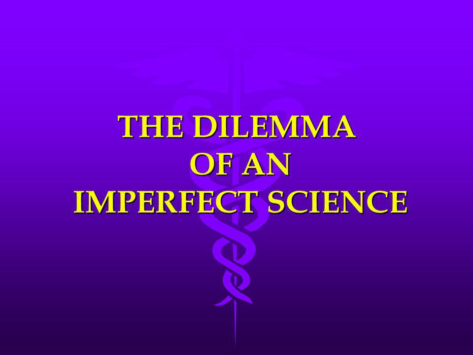 THE DILEMMA OF AN IMPERFECT SCIENCE