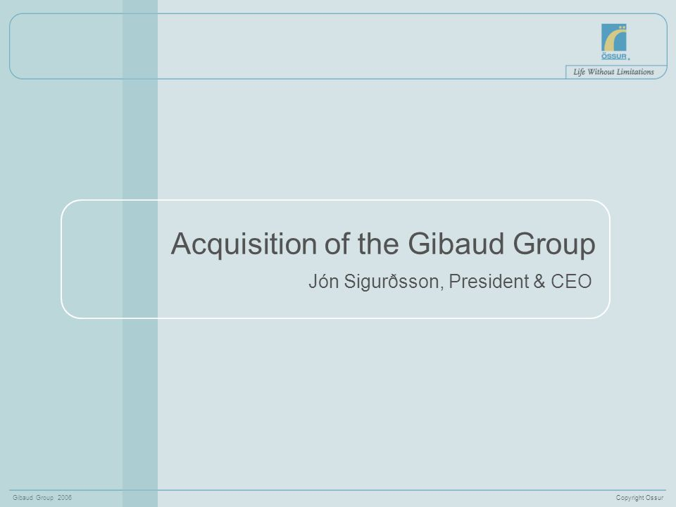 Copyright OssurGibaud Group 2006 Forward-looking statements This presentation contains forward-looking statements as the term is defined in the US Private Securities Litigation Act of 1995.
