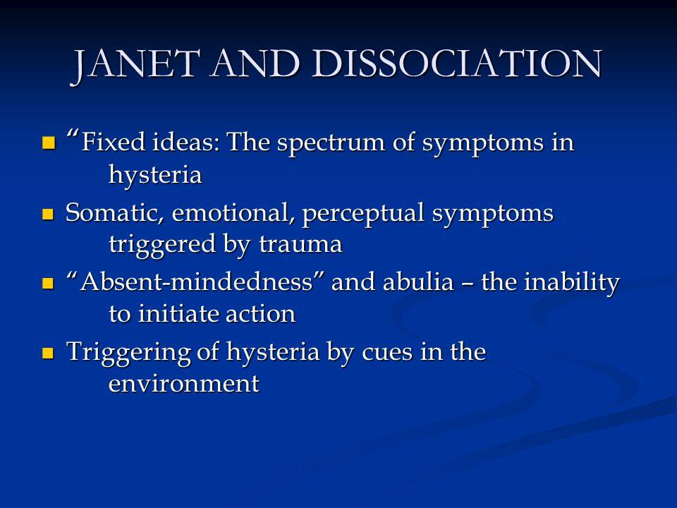 "JANET AND DISSOCIATION "" Fixed ideas: The spectrum of symptoms in hysteria "" Fixed ideas: The spectrum of symptoms in hysteria Somatic, emotional, per"