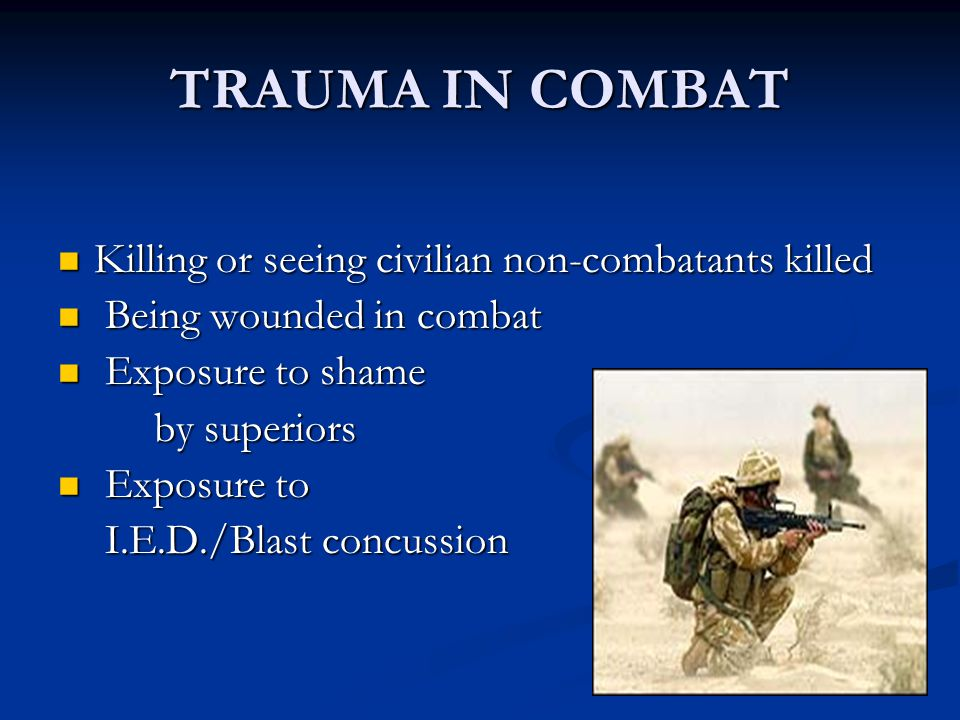 TRAUMA IN COMBAT Killing or seeing civilian non-combatants killed Killing or seeing civilian non-combatants killed Being wounded in combat Being wound