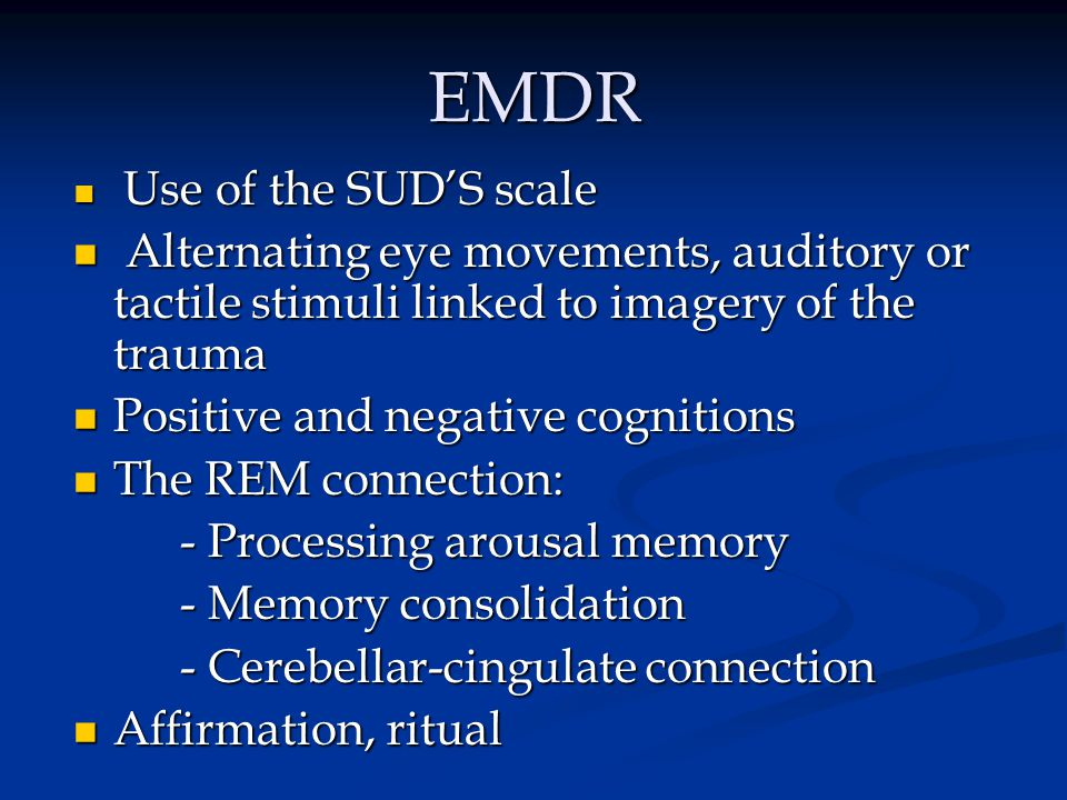 EMDR Use of the SUD'S scale Use of the SUD'S scale Alternating eye movements, auditory or tactile stimuli linked to imagery of the trauma Alternating