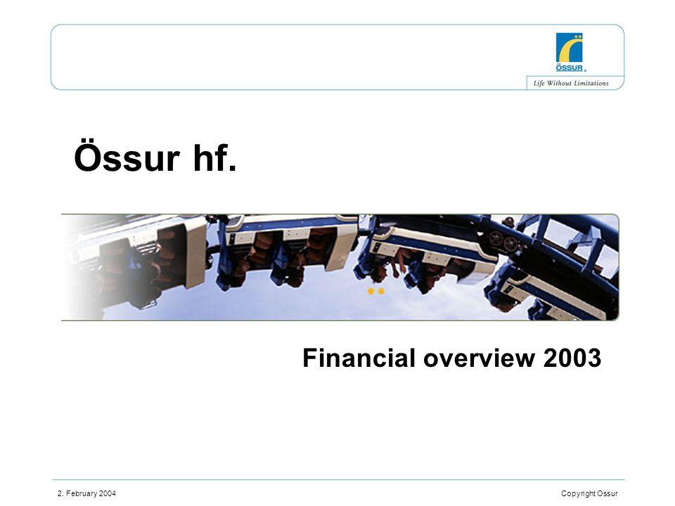 2. February 2004 Copyright Ossur Össur hf. Financial overview 2003