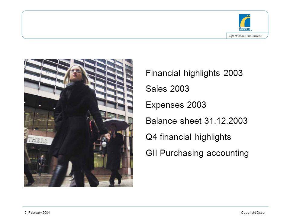 2. February 2004 Copyright Ossur Financial highlights 2003 Sales 2003 Expenses 2003 Balance sheet 31.12.2003 Q4 financial highlights GII Purchasing ac