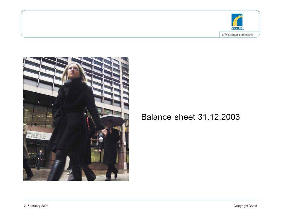 2. February 2004 Copyright Ossur Balance sheet 31.12.2003