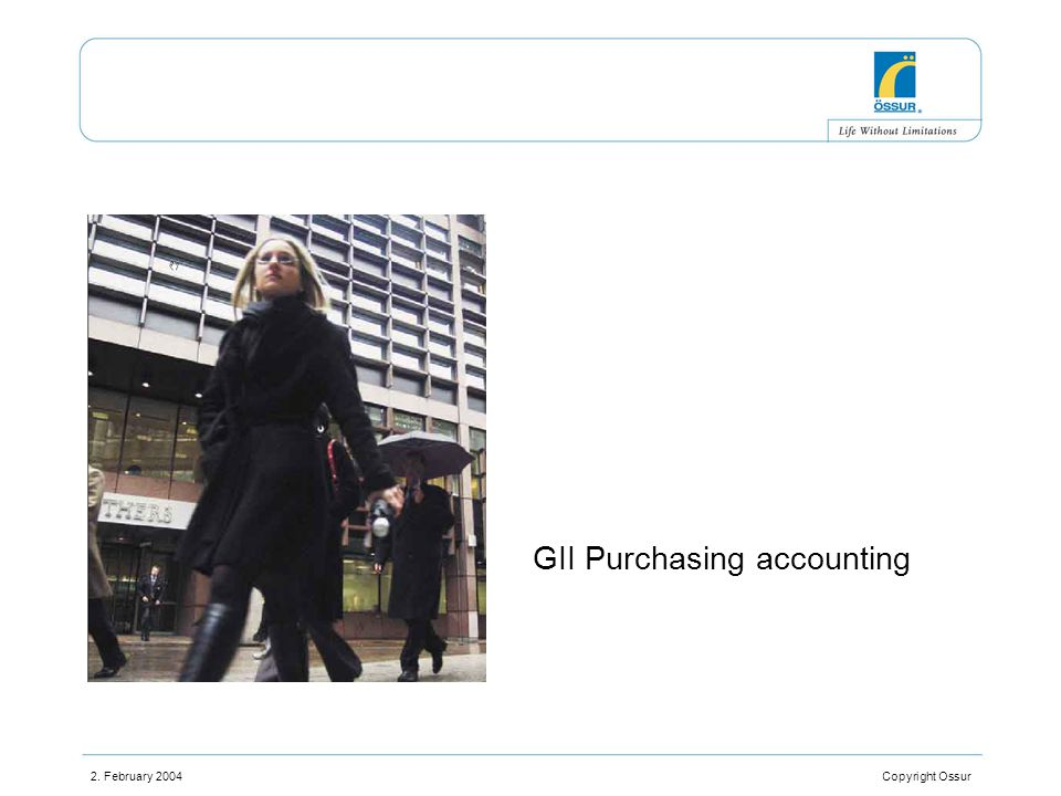 2. February 2004 Copyright Ossur GII Purchasing accounting