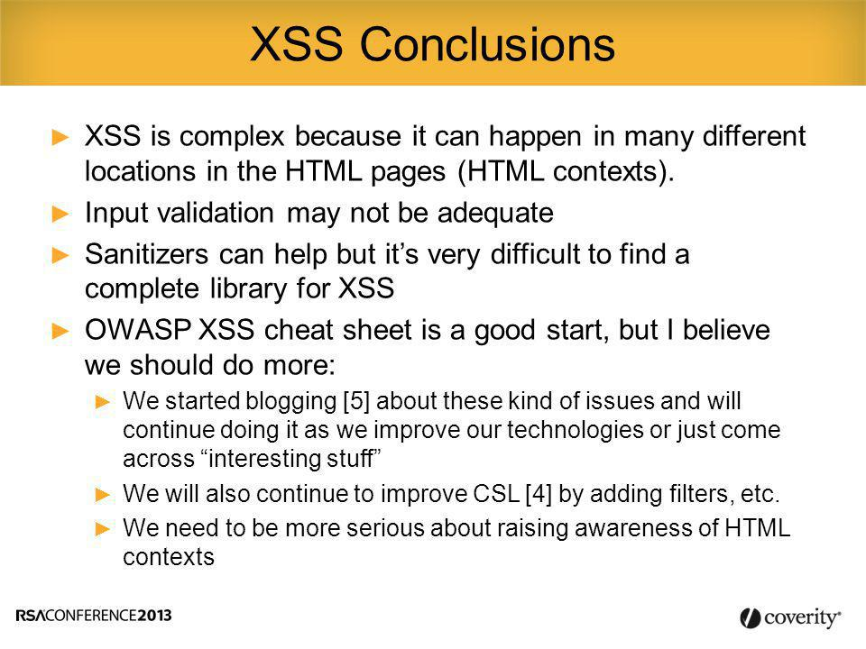 ► XSS is complex because it can happen in many different locations in the HTML pages (HTML contexts).