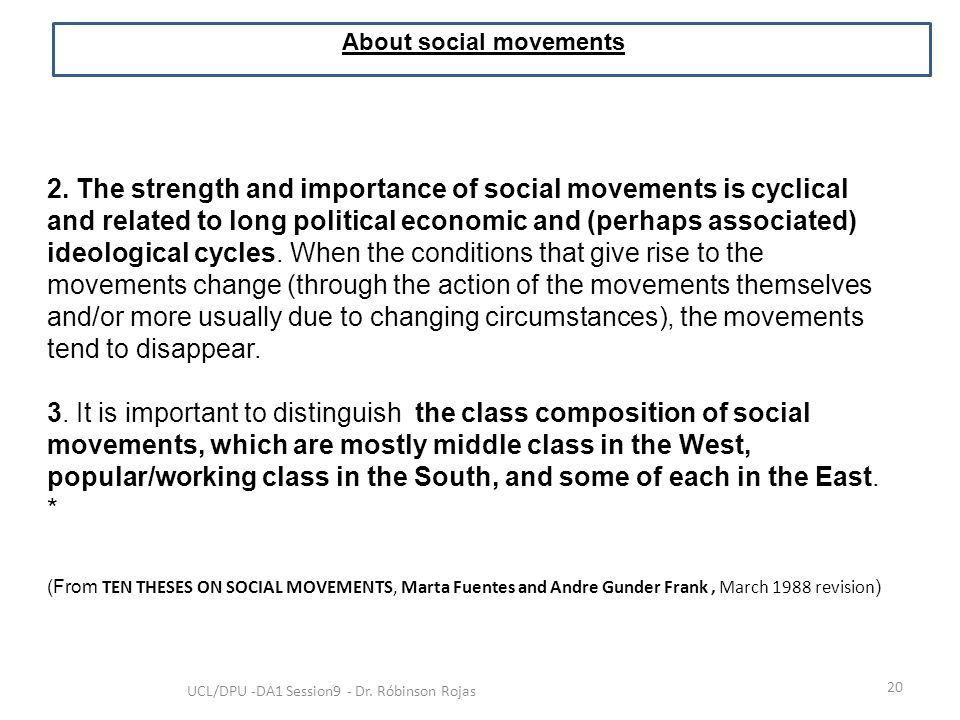 20 UCL/DPU -DA1 Session9 - Dr. Róbinson Rojas About social movements 2. The strength and importance of social movements is cyclical and related to lon