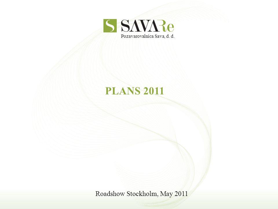 Pozavarovalnica Sava, d. d. PLANS 2011 Roadshow Stockholm, May 2011