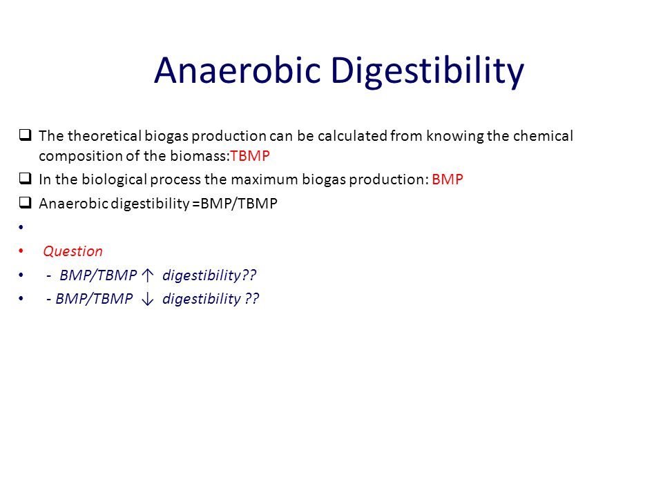 Anaerobic Digestibility  The theoretical biogas production can be calculated from knowing the chemical composition of the biomass:TBMP  In the biolo