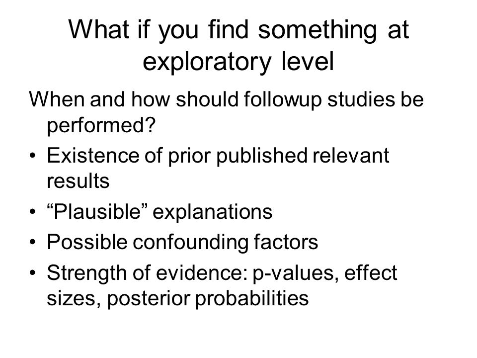 What if you find something at exploratory level When and how should followup studies be performed.