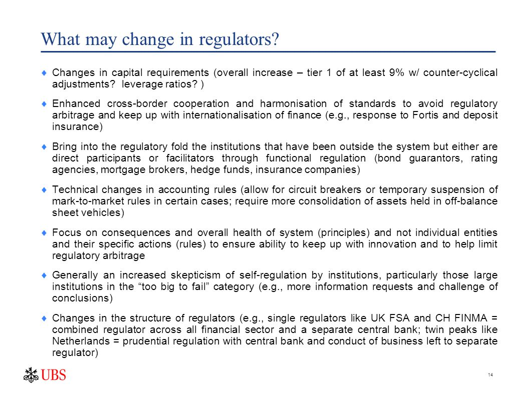 14 What may change in regulators?  Changes in capital requirements (overall increase – tier 1 of at least 9% w/ counter-cyclical adjustments? leverag