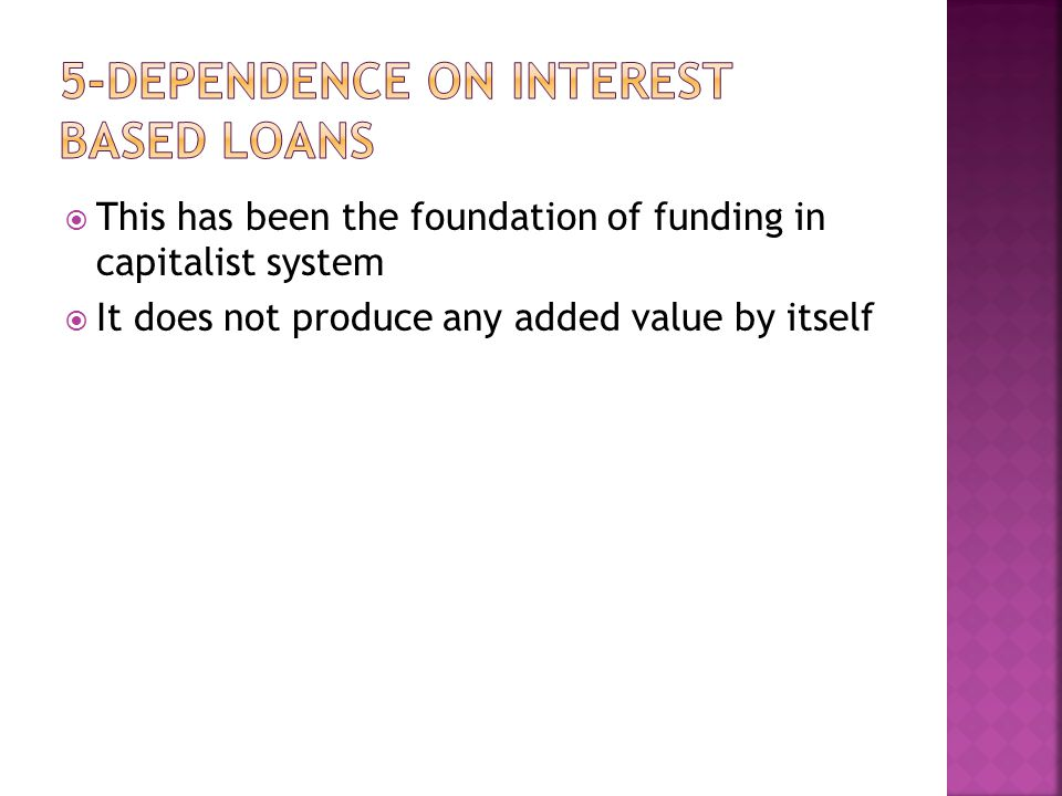  This has been the foundation of funding in capitalist system  It does not produce any added value by itself
