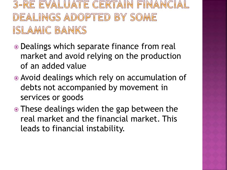  Dealings which separate finance from real market and avoid relying on the production of an added value  Avoid dealings which rely on accumulation of debts not accompanied by movement in services or goods  These dealings widen the gap between the real market and the financial market.